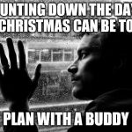 https://days.to/until/christmas | COUNTING DOWN THE DAY'S TILL CHRISTMAS CAN BE TOUGH PLAN WITH A BUDDY | image tagged in memes,over educated problems,christmas | made w/ Imgflip meme maker