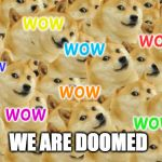 Multi Doge Meme | wow wow wow wow wow wow wow WE ARE DOOMED | image tagged in memes,multi doge | made w/ Imgflip meme maker