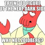 Futurama Zoidberg Meme | TRYING TO FIGURE OUT THE NEXT DARK SIDE? WHY NOT ZOIDBERG? | image tagged in memes,futurama zoidberg | made w/ Imgflip meme maker