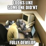 Monkey Business Meme | LOOKS LIKE SOMEONE DID'NT FULLY DEVELOP | image tagged in memes,monkey business | made w/ Imgflip meme maker