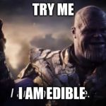 I am inevitable | TRY ME I AM EDIBLE | image tagged in i am inevitable | made w/ Imgflip meme maker
