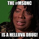 Rick James Cocaine is a Hell of a Drug | THE #MSDNC IS A HELLUVA DRUG! | image tagged in rick james cocaine is a hell of a drug | made w/ Imgflip meme maker