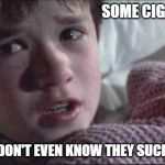 I See Dead People Meme | SOME CIGARS DON'T EVEN KNOW THEY SUCK | image tagged in memes,i see dead people | made w/ Imgflip meme maker