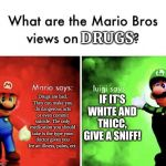Mario Bros Views | Drugs are bad. They can make you do dangerous acts or even commit suicide. The only medication you should take is the type your doctor gives | image tagged in mario bros views | made w/ Imgflip meme maker