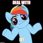Pony Shrugs Meme | DEAL WITH IT! | image tagged in memes,pony shrugs | made w/ Imgflip meme maker
