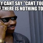 "Roll Safe Think About It Meme | THEY CANT SAY ""CANT TOUCH THIS"" IF THERE IS NOTHING TO TOUCH 