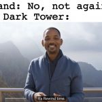 It's rewind time | Roland: No, not again! The Dark Tower: | image tagged in it's rewind time | made w/ Imgflip meme maker