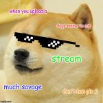 Doge Meme | when you upload a doge meme to cat stream much savage don't ban plz ;) | image tagged in memes,doge | made w/ Imgflip meme maker