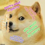 Doge Meme | poetry what is poetry sounds real boring why would someone do poetry o wait this is poetry but a meme at the same time poetry is OK if doge  | image tagged in memes,doge | made w/ Imgflip meme maker