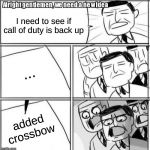 Alright Gentlemen We Need A New Idea Meme | I need to see if call of duty is back up ... added crossbow | image tagged in memes,alright gentlemen we need a new idea | made w/ Imgflip meme maker