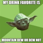 Advice Yoda Meme | MY DRINK FAVORITE IS MOUNTAIN DEW OR DEW NOT | image tagged in memes,advice yoda | made w/ Imgflip meme maker