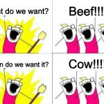 What Do We Want Meme | What do we want? Beef!!!! When do we want it? Cow!!!! | image tagged in memes,what do we want | made w/ Imgflip meme maker