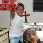 Scared Kid | ME IN THE DARK TRYNA FALL ASLEEP THE MONSTER IN MY CLOSET | image tagged in scared kid | made w/ Imgflip meme maker