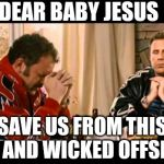 Dear Lord Baby Jesus | DEAR BABY JESUS SAVE US FROM THIS CRUEL AND WICKED OFFSEASON | image tagged in dear lord baby jesus,football,baseball,funny memes,basketball,soccer | made w/ Imgflip meme maker