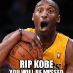 Kobe Bryant | RIP KOBE YOU WILL BE MISSED | image tagged in kobe bryant | made w/ Imgflip meme maker