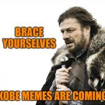 Brace Yourselves X is Coming Meme | BRACE YOURSELVES KOBE MEMES ARE COMING | image tagged in memes,brace yourselves x is coming | made w/ Imgflip meme maker