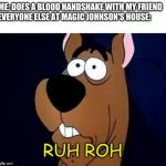 Scooby Doo Surprised | ME: DOES A BLOOD HANDSHAKE WITH MY FRIEND EVERYONE ELSE AT MAGIC JOHNSON'S HOUSE: RUH ROH | image tagged in scooby doo surprised,memes,magic johnson,uh oh,scooby doo | made w/ Imgflip meme maker