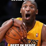 Kobe Bryant | LOVED BY ALL REST IN PEACE | image tagged in kobe bryant | made w/ Imgflip meme maker