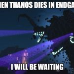 Wither Storm Minecraft Story Mode | WHEN THANOS DIES IN ENDGAME I WILL BE WAITING | image tagged in wither storm minecraft story mode | made w/ Imgflip meme maker