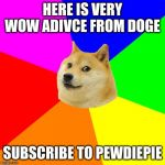Advice Doge Meme | HERE IS VERY WOW ADIVCE FROM DOGE SUBSCRIBE TO PEWDIEPIE | image tagged in memes,advice doge | made w/ Imgflip meme maker