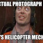 Looks Good To Me | ACTUAL PHOTOGRAPH OF KOBE'S HELICOPTER MECHANIC | image tagged in looks good to me | made w/ Imgflip meme maker