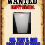 wanted poster | EMPTY OR FULL MR. TREY S. CANLAST SEEN IN TEXAS | image tagged in wanted poster | made w/ Imgflip meme maker