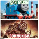 Thomas the creepy tank engine | CAPITALISM COMMUNISM | image tagged in thomas the creepy tank engine | made w/ Imgflip meme maker
