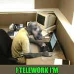 Modern problems need modern solutions | SURE, I TELEWORK I TELEWORK I'M SICK AND NOT COMING IN | image tagged in memes,monkey business | made w/ Imgflip meme maker