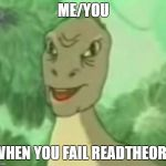 Yee dinosaur | ME/YOU WHEN YOU FAIL READTHEORY | image tagged in yee dinosaur | made w/ Imgflip meme maker