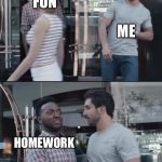 When I get home | FUN HOMEWORK ME | image tagged in black guy stopping | made w/ Imgflip meme maker