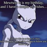 Mewtwo | Mewtwo: It is my birthday, and I have a couple of wishes... 1. Up-vote this to at least 21 likes 2. Follow Meemist, and she'll be happy to f | image tagged in mewtwo | made w/ Imgflip meme maker