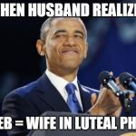 2nd Term Obama Meme | WHEN HUSBAND REALIZES 14 FEB = WIFE IN LUTEAL PHASE | image tagged in memes,2nd term obama | made w/ Imgflip meme maker