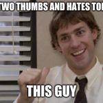 The Office Jim This Guy | WHO HAS TWO THUMBS AND HATES TODD PACKER THIS GUY | image tagged in the office jim this guy | made w/ Imgflip meme maker