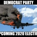 plane crash | DEMOCRAT PARTY UPCOMING 2020 ELECTION | image tagged in plane crash | made w/ Imgflip meme maker