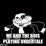 Sans Dance | ME AND THE BOIS PLAYING UNDERTALE | image tagged in gifs,meme | made w/ Imgflip video-to-gif maker