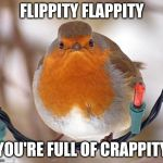 Bah Humbug Meme | FLIPPITY FLAPPITY YOU'RE FULL OF CRAPPITY | image tagged in memes,bah humbug | made w/ Imgflip meme maker