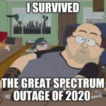 RPG Fan Meme | I SURVIVED THE GREAT SPECTRUM OUTAGE OF 2020 | image tagged in memes,rpg fan | made w/ Imgflip meme maker