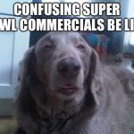 High Dog Meme | CONFUSING SUPER BOWL COMMERCIALS BE LIKE | image tagged in memes,high dog | made w/ Imgflip meme maker