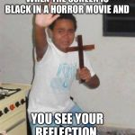 Scared Kid | WHEN THE SCREEN IS BLACK IN A HORROR MOVIE AND YOU SEE YOUR REFLECTION | image tagged in scared kid | made w/ Imgflip meme maker