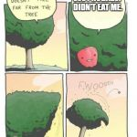 Apple Tree | EVE PROBABLY DIDN'T EAT ME. | image tagged in apple tree | made w/ Imgflip meme maker