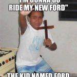 "Oh yeah | ""I'M GONNA GO RIDE MY NEW FORD"" THE KID NAMED FORD 