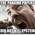 Shouter Meme | THE PANAMA PAPERS DID NOT KILL EPSTEIN | image tagged in memes,shouter | made w/ Imgflip meme maker