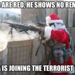 Hohoho Meme | ROSES ARE RED, HE SHOWS NO REMORSE SANTA IS JOINING THE TERRORIST FORCE | image tagged in memes,hohoho | made w/ Imgflip meme maker