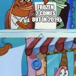 People scared | FROZEN 2 COMES OUT IN 2019 THE GENERAL POPULATION | image tagged in patrick scared,frozen 2 | made w/ Imgflip meme maker