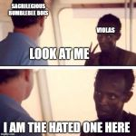 Captain Phillips - I'm The Captain Now Meme | SACRILEGIOUS BUMBLEBEE BOIS VIOLAS LOOK AT ME I AM THE HATED ONE HERE | image tagged in memes,captain phillips - i'm the captain now,music,orchestra | made w/ Imgflip meme maker