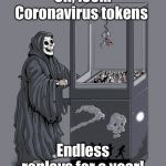 Death scores! | Oh, look! Coronavirus tokens Endless replays for a year! | image tagged in grim reaper claw machine,coronavirus,extra replays | made w/ Imgflip meme maker