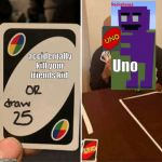 UNO Draw 25 Cards | Uno accidentally kill your friends kid | image tagged in uno draw 25 cards | made w/ Imgflip meme maker