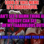 Mugatu So Hot Right Now Meme | LOOK AT THIS MEME IT'S DISGRACEFUL AND OMG LITTLE FIFI JUST PEED ON ME I CAN'T SEE A DAMN THING AND NOBODY CAN SEE ME OR MY FAAABULOUS OUTFI | image tagged in memes,mugatu so hot right now | made w/ Imgflip meme maker