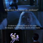 c'mon Nintendo we need more eeveelutions | image tagged in harry potter mirror | made w/ Imgflip meme maker