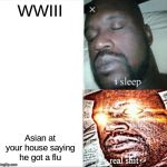 Sleeping Shaq Meme | WWIII Asian at your house saying he got a flu | image tagged in memes,sleeping shaq | made w/ Imgflip meme maker
